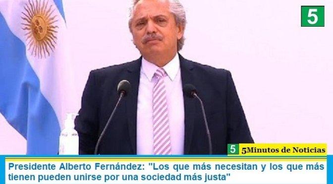"""Presidente Alberto Fernández: """"Los que más necesitan y los que más tienen pueden unirse por una sociedad más justa"""""""