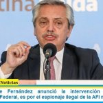 El Presidente Fernández anunció la intervención del Servicio Penitenciario Federal, es por el espionaje ilegal de la AFI macrista