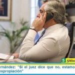 """Presidente Fernández: """"Si el juez dice que no, estamos obligados a seguir con la expropiación"""""""