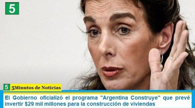 """El Gobierno oficializó el programa """"Argentina Construye"""" que prevé invertir $29 mil millones para la construcción de viviendas"""