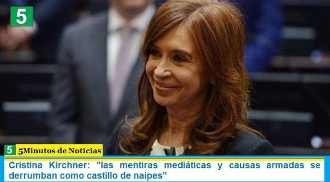 "Cristina Kirchner: ""las mentiras mediáticas y causas armadas se derrumban como castillo de naipes"""