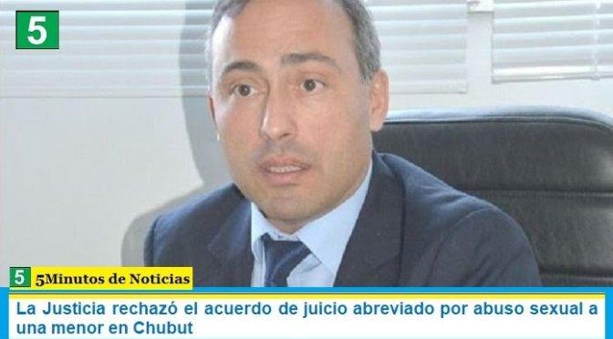 La Justicia rechazó el acuerdo de juicio abreviado por abuso sexual a una menor en Chubut