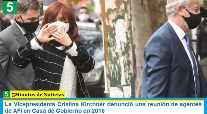 La Vicepresidenta Cristina Kirchner denunció una reunión de agentes de AFI en Casa de Gobierno en 2016