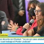 """Ministra Gómez Alcorta en Chubut: """"no es un caso aislado, sino que es un modo en el cual trabaja el Poder Judicial"""""""