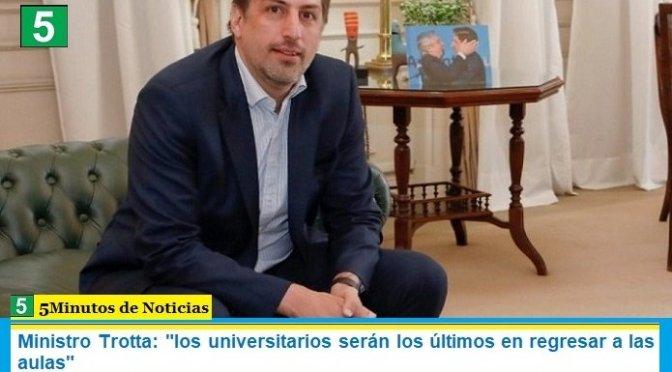 """Ministro Trotta: """"los universitarios serán los últimos en regresar a las aulas"""""""