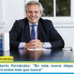 """Presidente Alberto Fernández: """"En esta nueva etapa tenemos que cuidarnos entre todos más que nunca"""""""