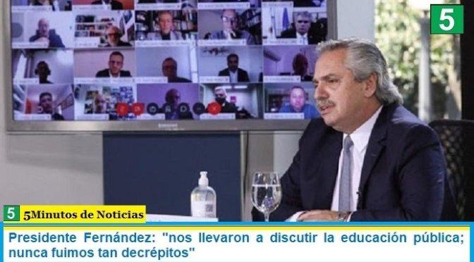 """Presidente Fernández: """"nos llevaron a discutir la educación pública; nunca fuimos tan decrépitos"""""""