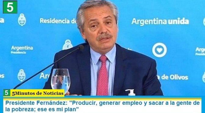"""Presidente Fernández: """"Producir, generar empleo y sacar a la gente de la pobreza; ese es mi plan"""""""
