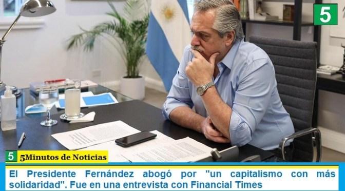 """El Presidente Fernández abogó por """"un capitalismo con más solidaridad"""". Fue en una entrevista con Financial Times"""