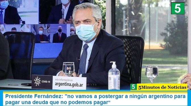 """Presidente Fernández: """"no vamos a postergar a ningún argentino para pagar una deuda que no podemos pagar"""""""