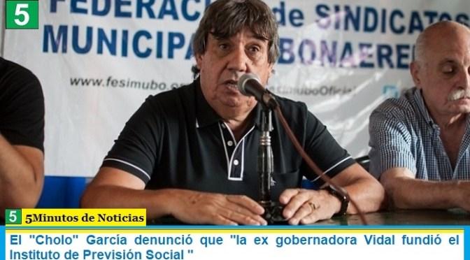"""El """"Cholo"""" García denunció que """"la ex gobernadora Vidal fundió el Instituto de Previsión Social"""""""
