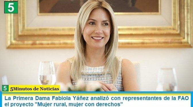 """La Primera Dama Fabiola Yáñez analizó con representantes de la FAO el proyecto """"Mujer rural, mujer con derechos"""""""