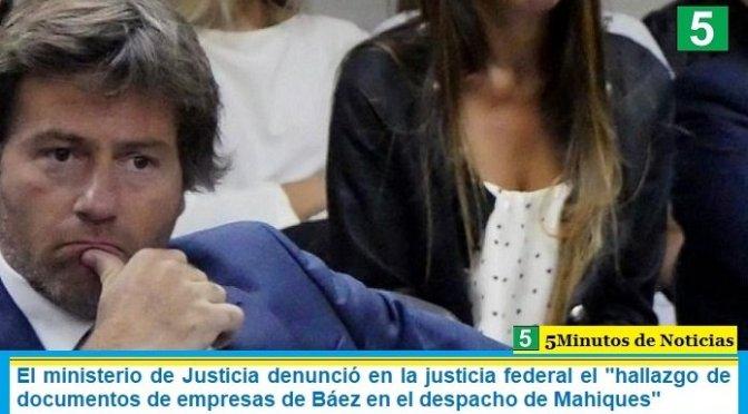 """El ministerio de Justicia denunció en la justicia federal el """"hallazgo de documentos de empresas de Báez en el despacho de Mahiques"""""""