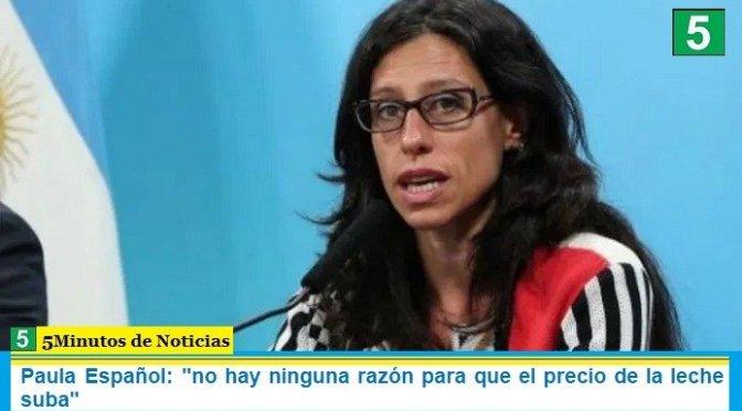 """Paula Español: """"no hay ninguna razón para que el precio de la leche suba"""""""