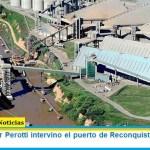 El Gobernador Perotti intervino el puerto de Reconquista que controla Vicentin