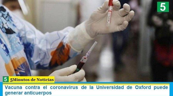 Vacuna contra el coronavirus de la Universidad de Oxford puede generar anticuerpos