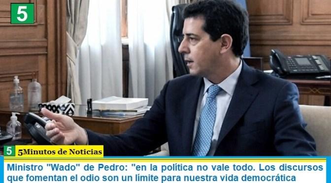 """Ministro """"Wado"""" de Pedro: """"en la política no vale todo. Los discursos que fomentan el odio son un límite para nuestra vida democrática"""""""