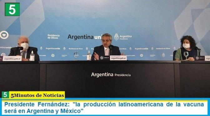 """Presidente Fernández: """"la producción latinoamericana de la vacuna será en Argentina y México"""""""