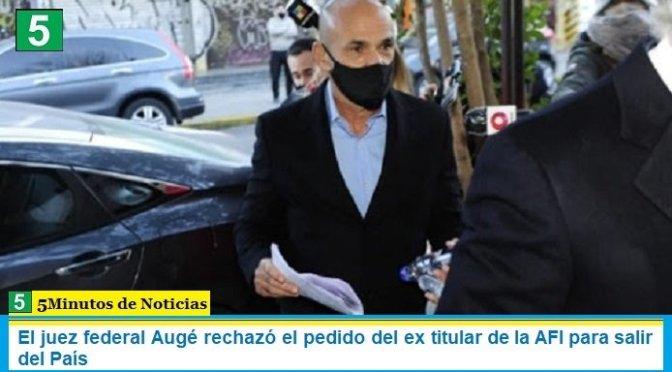 El juez federal Augé rechazó el pedido del ex titular de la AFI para salir del País