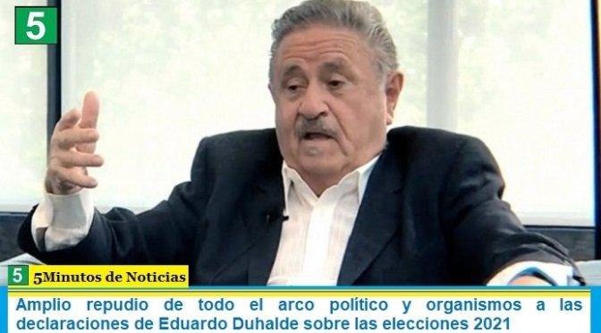 Amplio repudio de todo el arco político y organismos a las declaraciones de Eduardo Duhalde sobre las elecciones 2021
