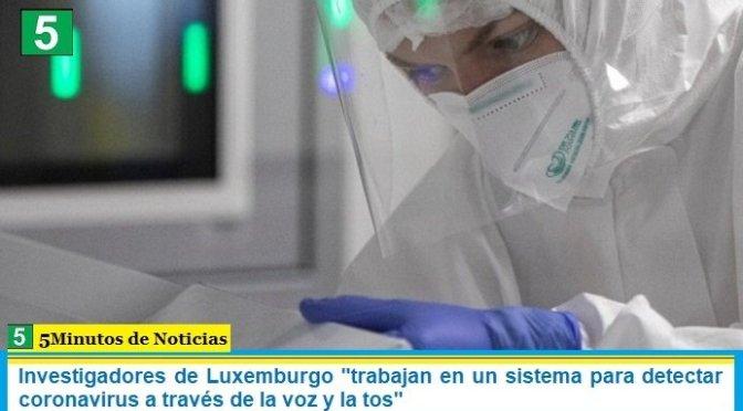 """Investigadores de Luxemburgo """"trabajan en un sistema para detectar coronavirus a través de la voz y la tos"""""""