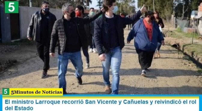 El ministro Larroque recorrió San Vicente y Cañuelas y reivindicó el rol del Estado