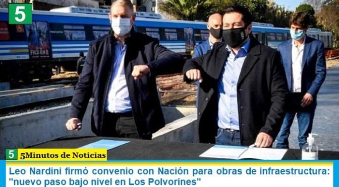 """Leo Nardini firmó convenio con Nación para obras de infraestructura: """"nuevo paso bajo nivel en Los Polvorines"""""""