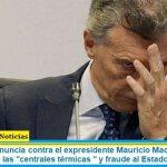 """Amplían la denuncia contra el expresidente Mauricio Macri por la venta a precio vil de las """"centrales térmicas"""" y fraude al Estado"""