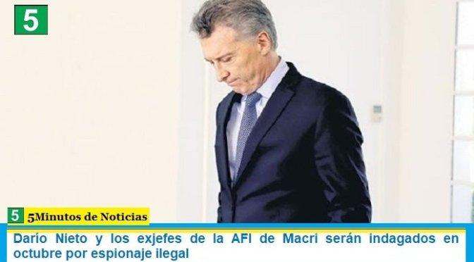 Darío Nieto y los exjefes de la AFI de Macri serán indagados en octubre por espionaje ilegal
