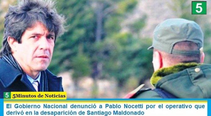 El Gobierno Nacional denunció a Pablo Nocetti por el operativo que derivó en la desaparición de Santiago Maldonado