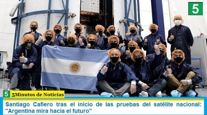 """Santiago Cafiero tras el inicio de las pruebas del satélite nacional: """"Argentina mira hacia el futuro"""""""