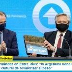 """Presidente Fernández en Entre Ríos: """"la Argentina tiene un debate que dar, un debate cultural de revalorizar el peso"""""""