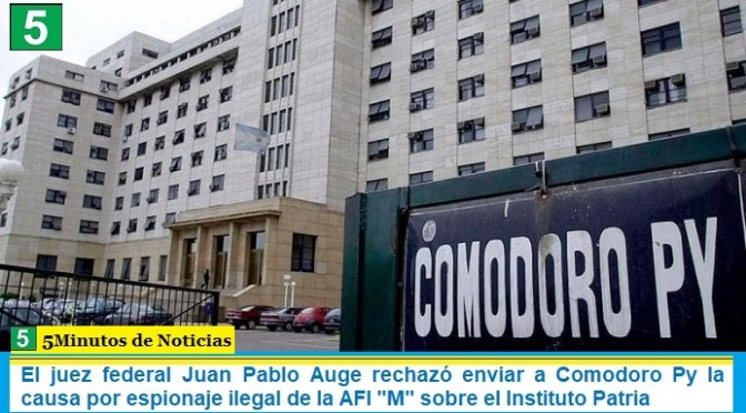 """El juez federal Juan Pablo Auge rechazó enviar a Comodoro Py la causa por espionaje ilegal de la AFI """"M"""" sobre el Instituto Patria"""