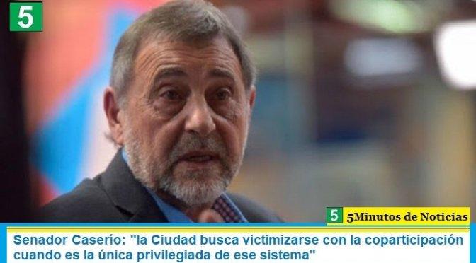 """Senador Caserío: """"la Ciudad busca victimizarse con la coparticipación cuando es la única privilegiada de ese sistema"""""""