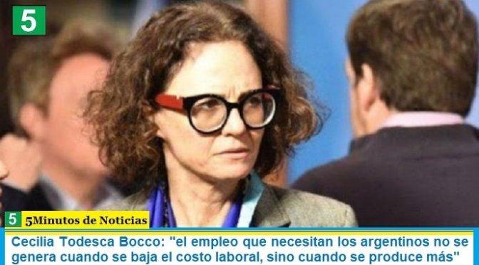"""Cecilia Todesca Bocco: """"el empleo que necesitan los argentinos no se genera cuando se baja el costo laboral, sino cuando se produce más"""""""