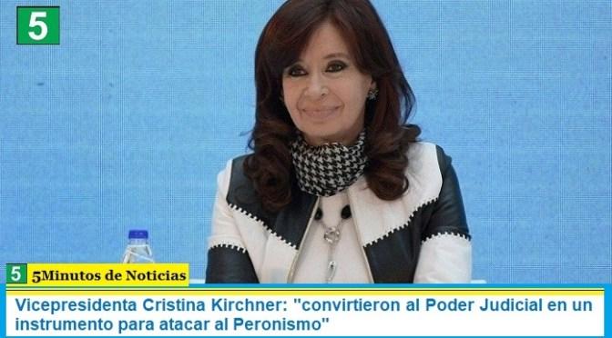 """Vicepresidenta Cristina Kirchner: """"convirtieron al Poder Judicial en un instrumento para atacar al Peronismo"""""""