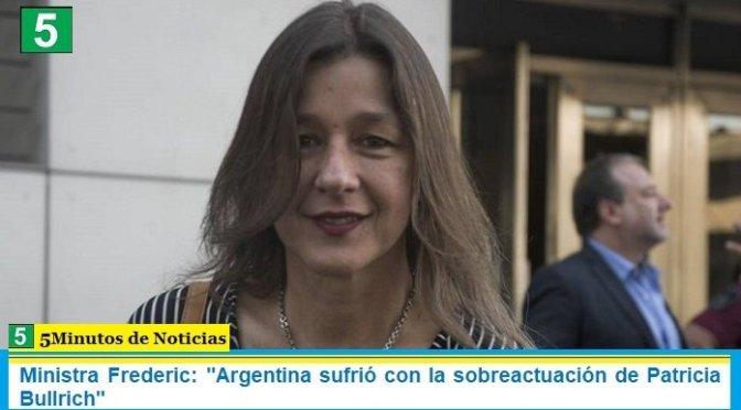 """Ministra Frederic: """"Argentina sufrió con la sobreactuación de Patricia Bullrich"""""""