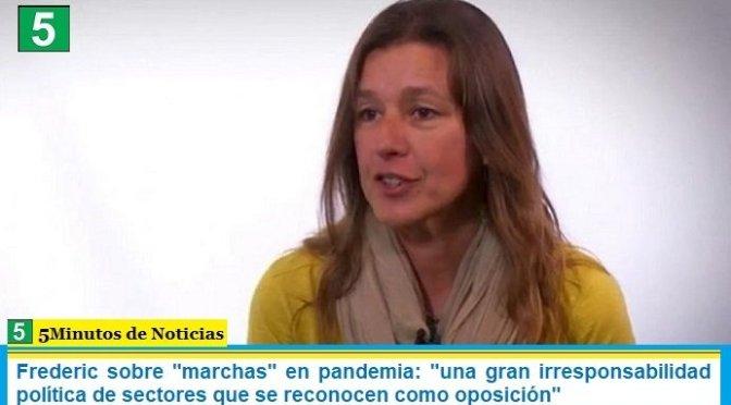 """Frederic sobre """"marchas"""" en pandemia: """"una gran irresponsabilidad política de sectores que se reconocen como oposición"""""""