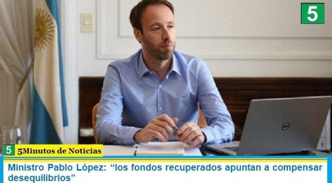 """Ministro Pablo López: """"los fondos recuperados apuntan a compensar desequilibrios"""""""
