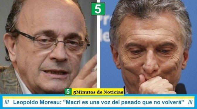 """Leopoldo Moreau: """"Macri es una voz del pasado que no volverá"""""""