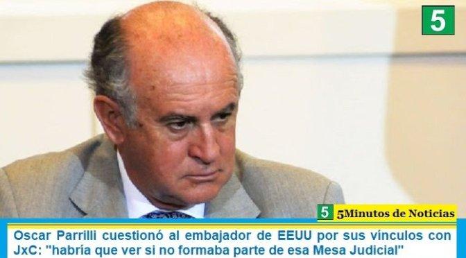 """Oscar Parrilli cuestionó al embajador de EEUU por sus vínculos con JxC: """"habría que ver si no formaba parte de esa Mesa Judicial"""""""