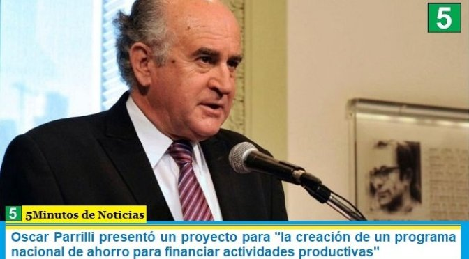 "Oscar Parrilli presentó un proyecto para ""la creación de un programa nacional de ahorro para financiar actividades productivas"""