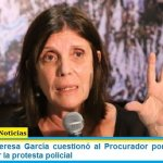 La ministra Teresa García cuestionó al Procurador por no instruir a denuncias por la protesta policial