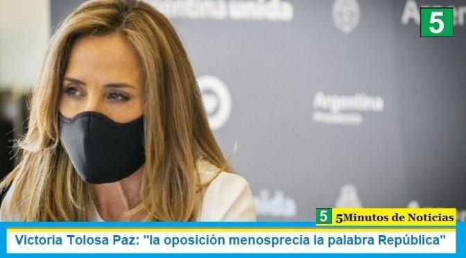 """Victoria Tolosa Paz: """"la oposición menosprecia la palabra República"""""""