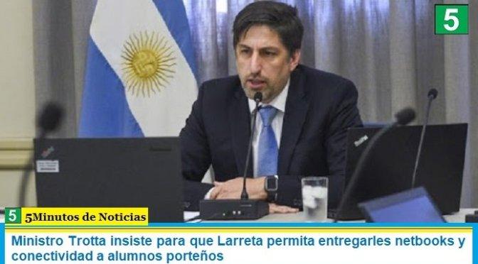 Ministro Trotta insiste para que Larreta permita entregarles netbooks y conectividad a alumnos porteños