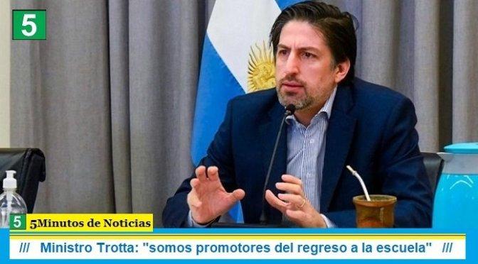 """Ministro Trotta: """"somos promotores del regreso a la escuela"""""""