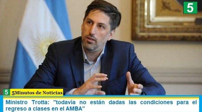 """Ministro Trotta: """"todavía no están dadas las condiciones para el regreso a clases en el AMBA"""""""