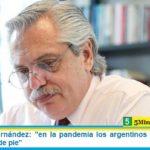 Presidente Fernández: «en la pandemia los argentinos nos unimos y nos pusimos de pie»