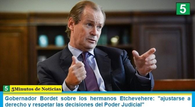 Gobernador Bordet sobre los hermanos Etchevehere: «ajustarse a derecho y respetar las decisiones del Poder Judicial»
