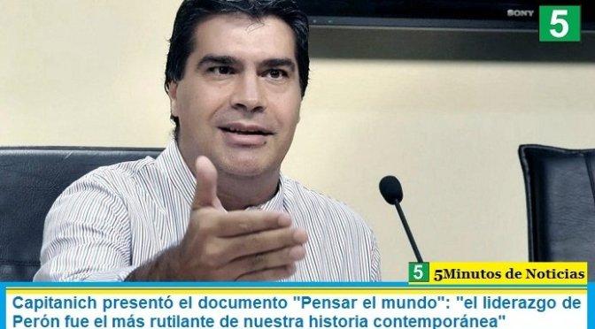 """Capitanich presentó el documento """"Pensar el mundo"""": """"el liderazgo de Perón fue el más rutilante de nuestra historia contemporánea"""""""